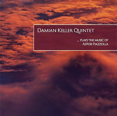"Damian Keller Quintet ""…plays the music of Astor Piazzolla"""